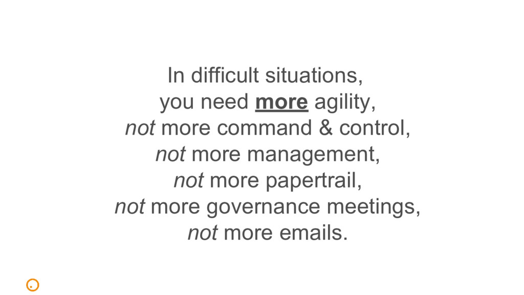 In difficult situations, you need more agility,...