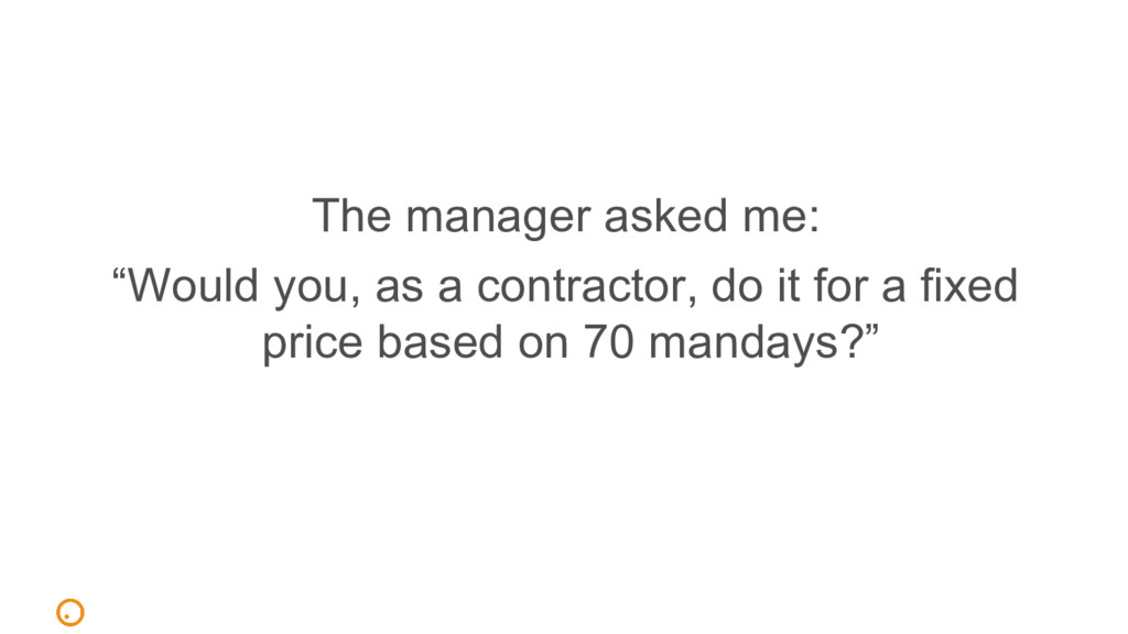 "The manager asked me: ""Would you, as a contract..."