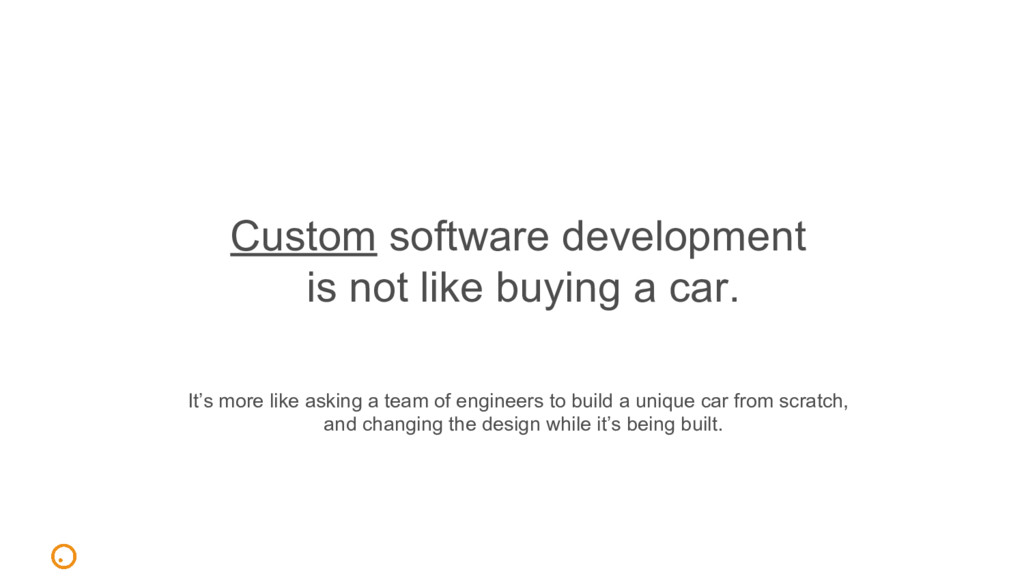 Custom software development is not like buying ...