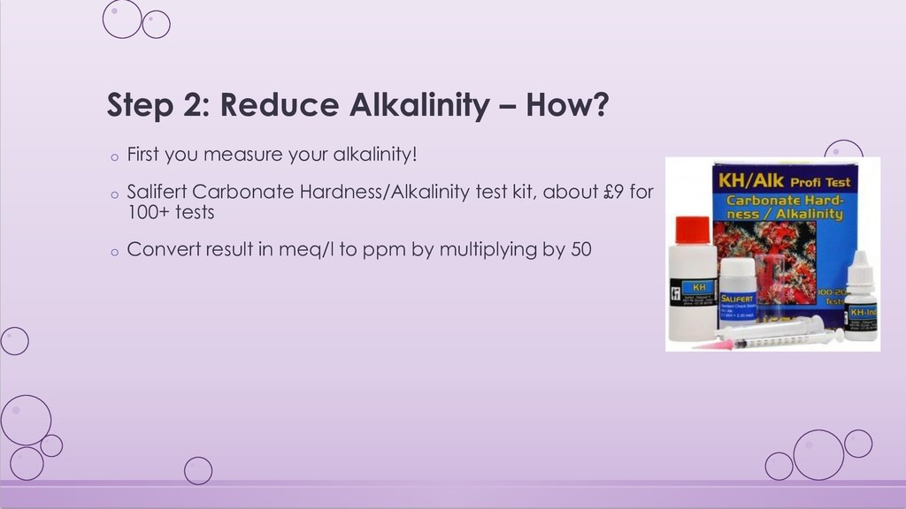 Step 2: Reduce Alkalinity – How? o First you me...