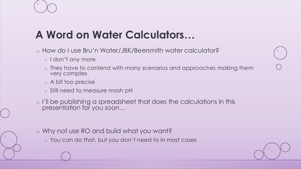 A Word on Water Calculators… o How do I use Bru...