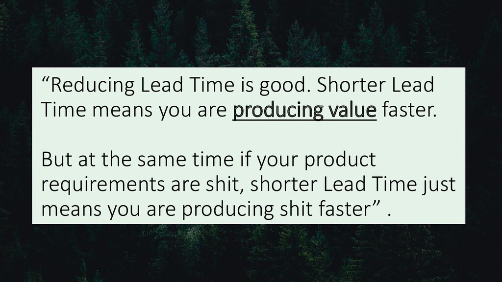 """""""Reducing Lead Time is good. Shorter Lead Time ..."""