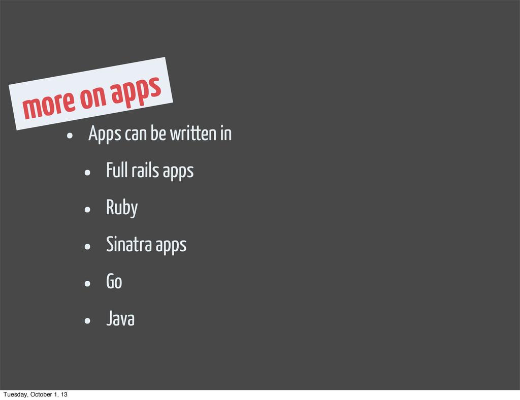 • Apps can be written in • Full rails apps • Ru...