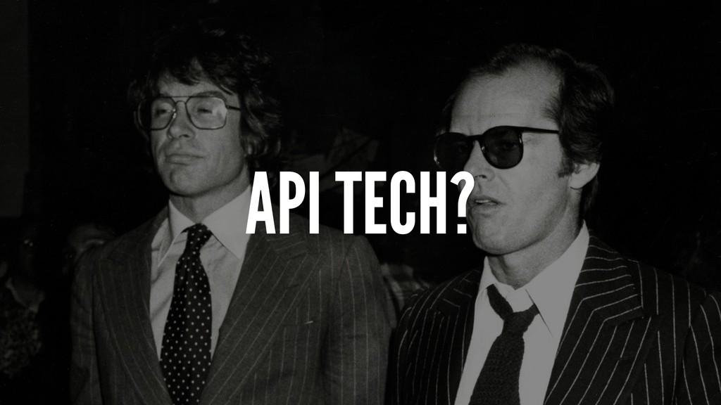 API TECH?