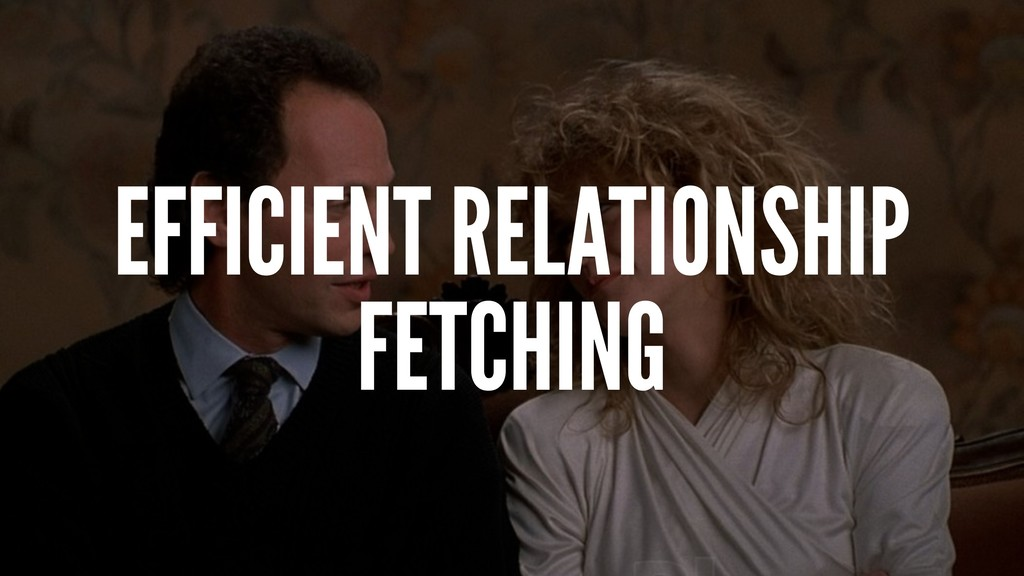 EFFICIENT RELATIONSHIP FETCHING