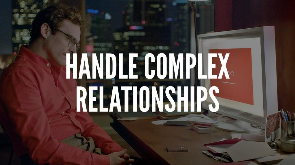 HANDLE COMPLEX RELATIONSHIPS