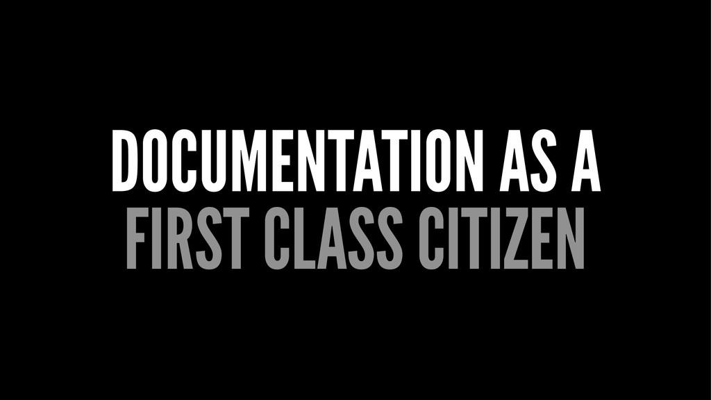 DOCUMENTATION AS A FIRST CLASS CITIZEN