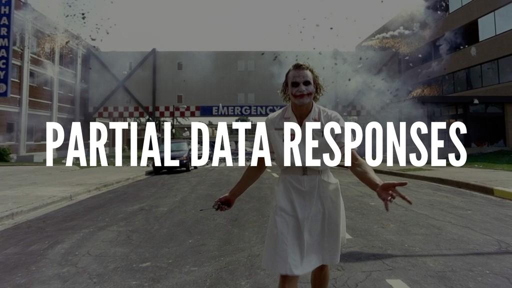 PARTIAL DATA RESPONSES