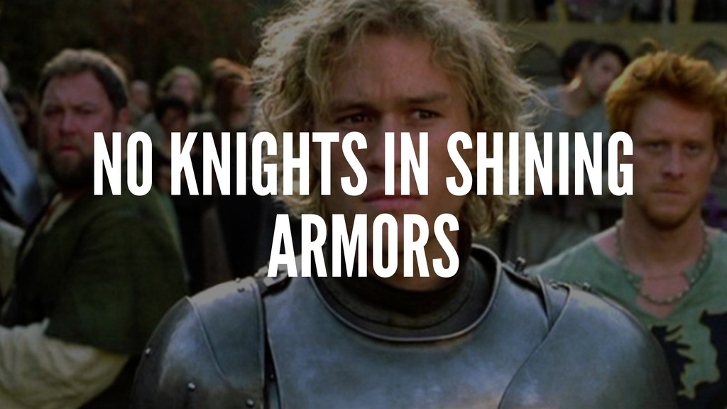 NO KNIGHTS IN SHINING ARMORS