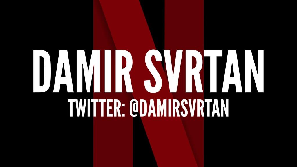 DAMIR SVRTAN TWITTER: @DAMIRSVRTAN
