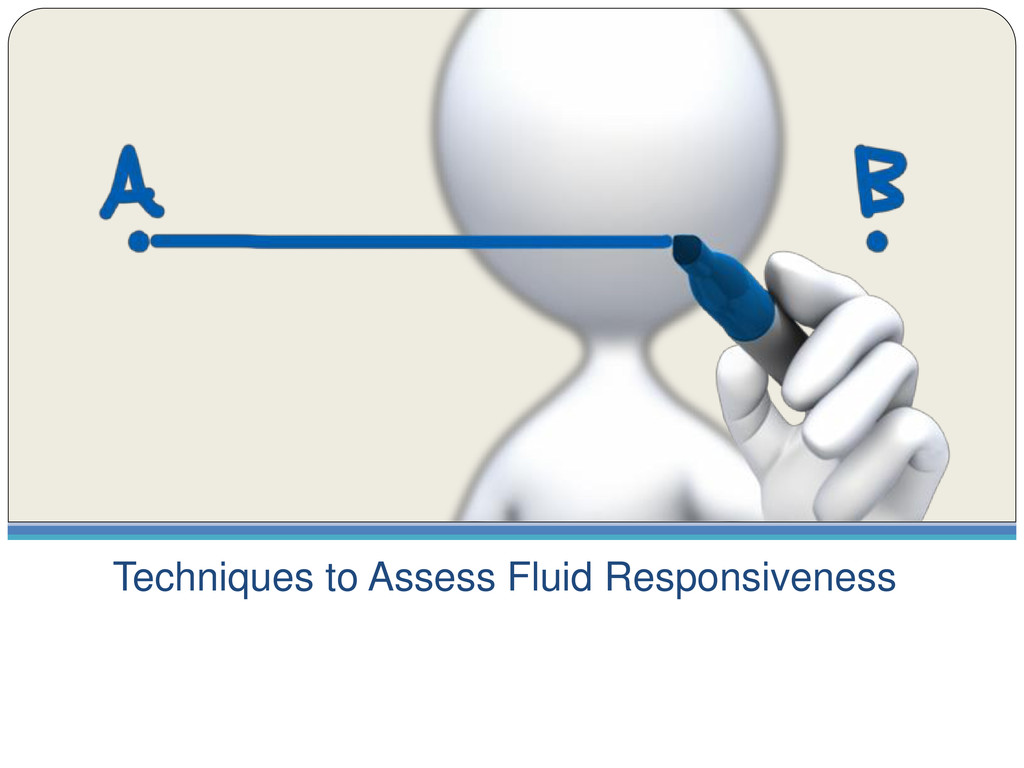 Techniques to Assess Fluid Responsiveness