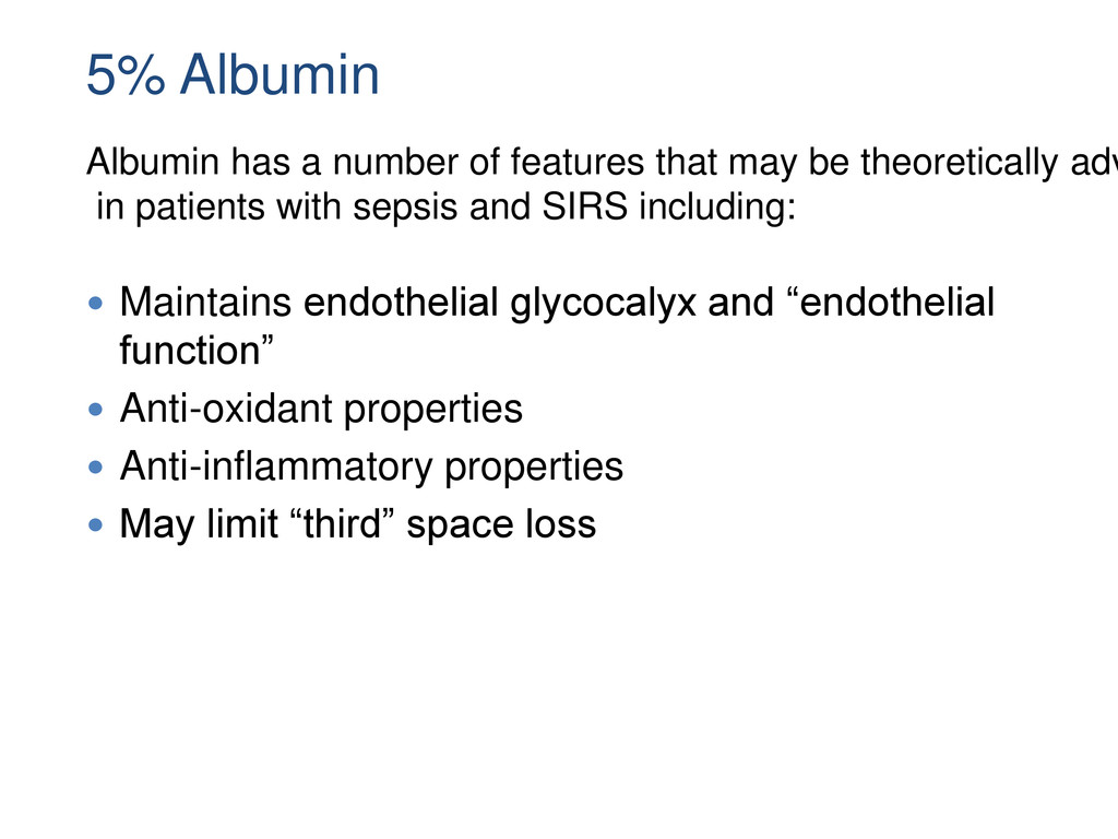 5% Albumin  Maintains endothelial glycocalyx a...