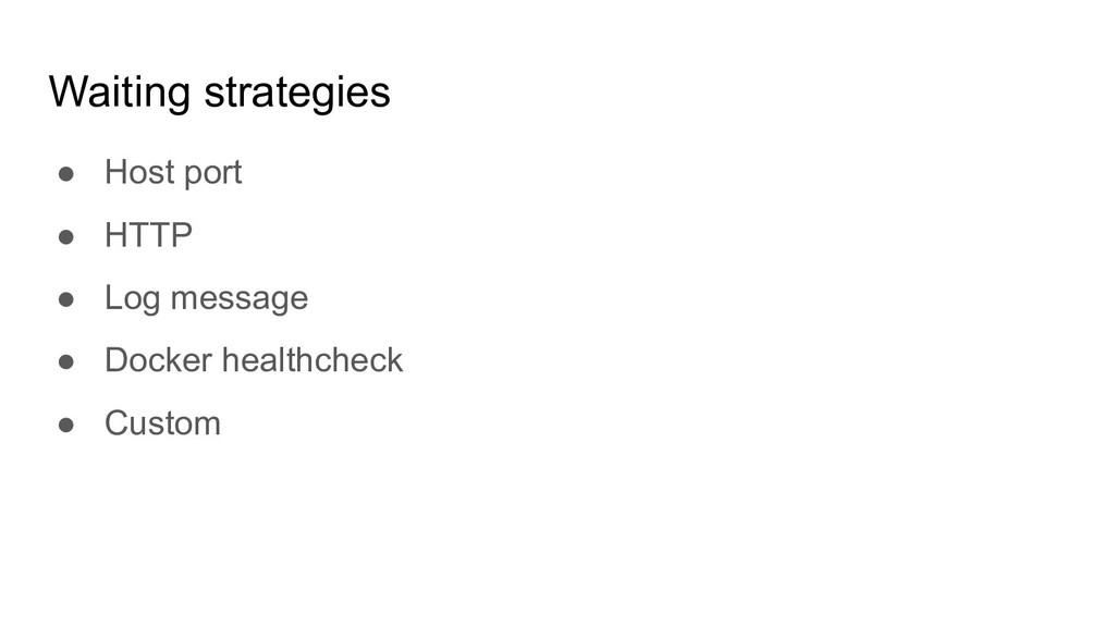 Waiting strategies ● Host port ● HTTP ● Log mes...