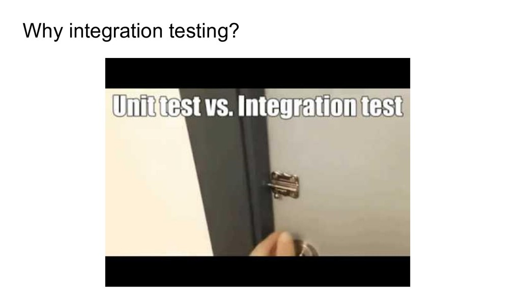 Why integration testing?
