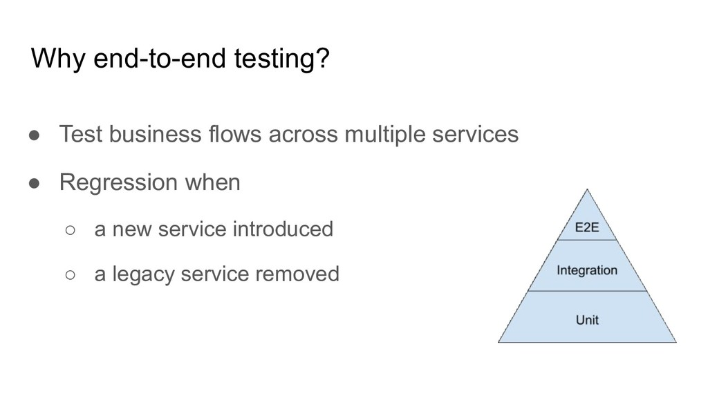 Why end-to-end testing? ● Test business flows a...