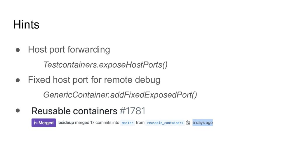 Hints ● Host port forwarding Testcontainers.exp...
