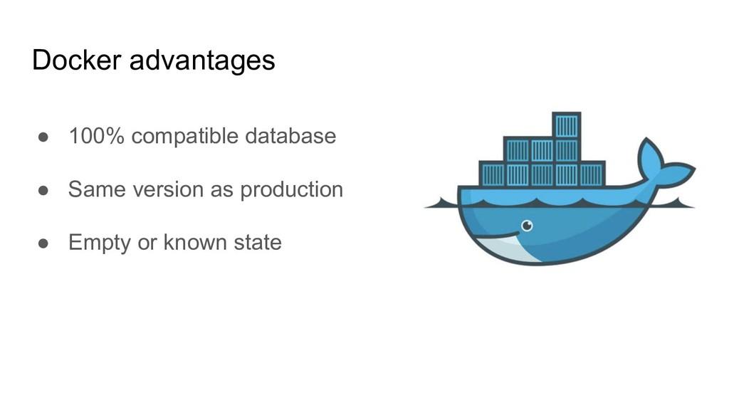 Docker advantages ● 100% compatible database ● ...