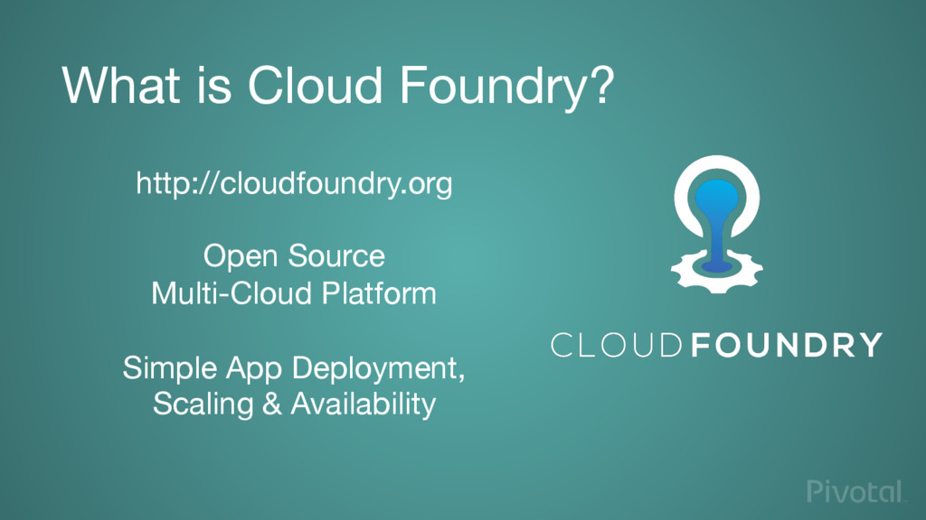 What is Cloud Foundry? http://cloudfoundry.org...