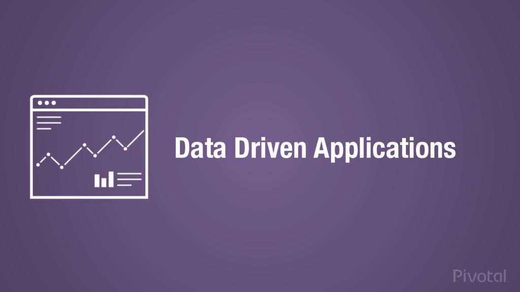 Data Driven Applications