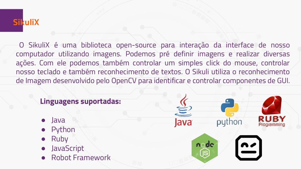 1 SikuliX O SikuliX é uma biblioteca open-sourc...