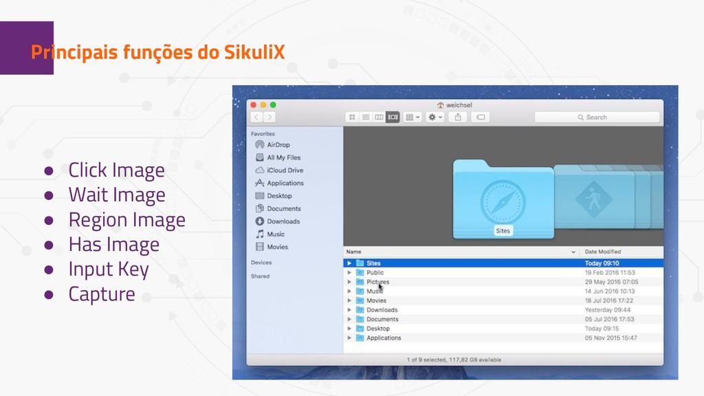 1 Principais funções do SikuliX ● Click Image ●...