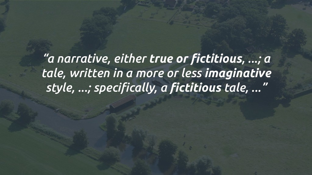 """a narrative, either true or fictitious, ...; a ..."