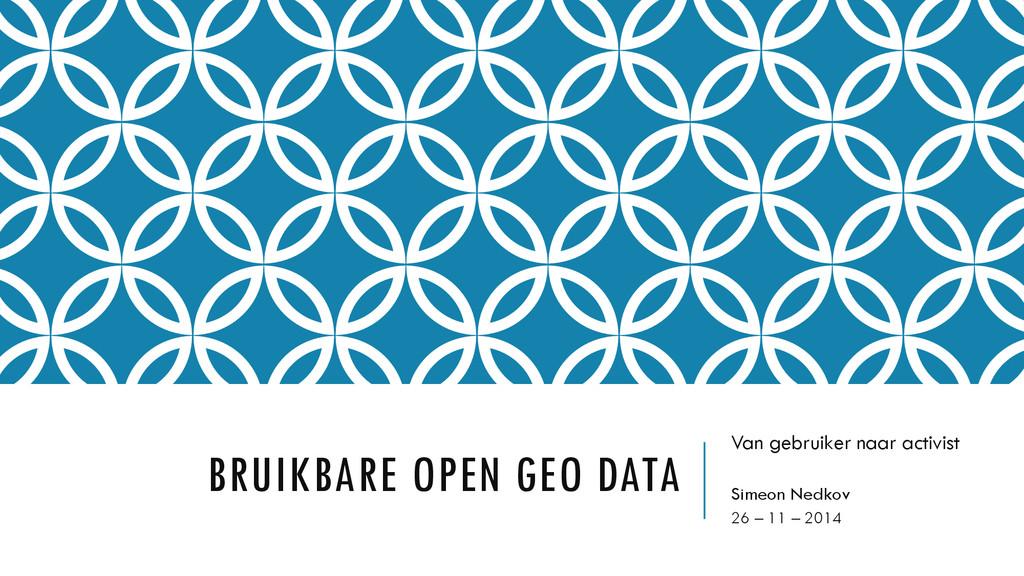 BRUIKBARE OPEN GEO DATA Van gebruiker naar acti...
