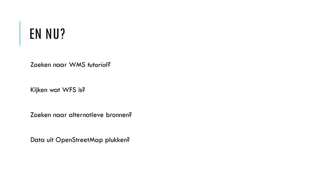 EN NU? Zoeken naar WMS tutorial? Kijken wat WFS...