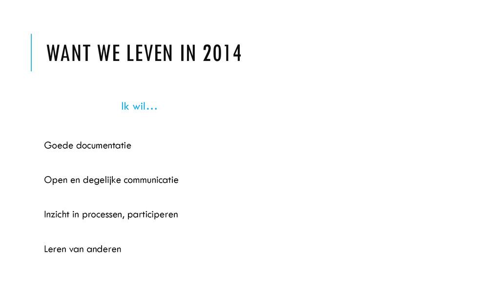 WANT WE LEVEN IN 2014 Ik wil… Goede documentati...
