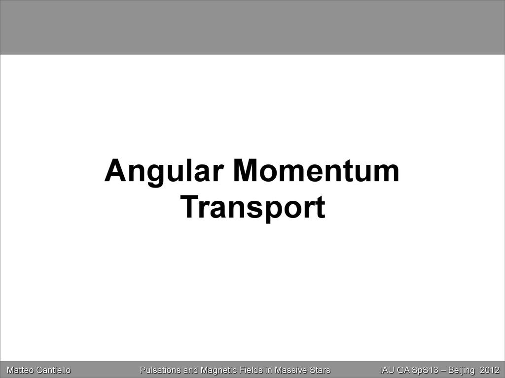 Angular Momentum Transport Matteo Cantiello Mag...