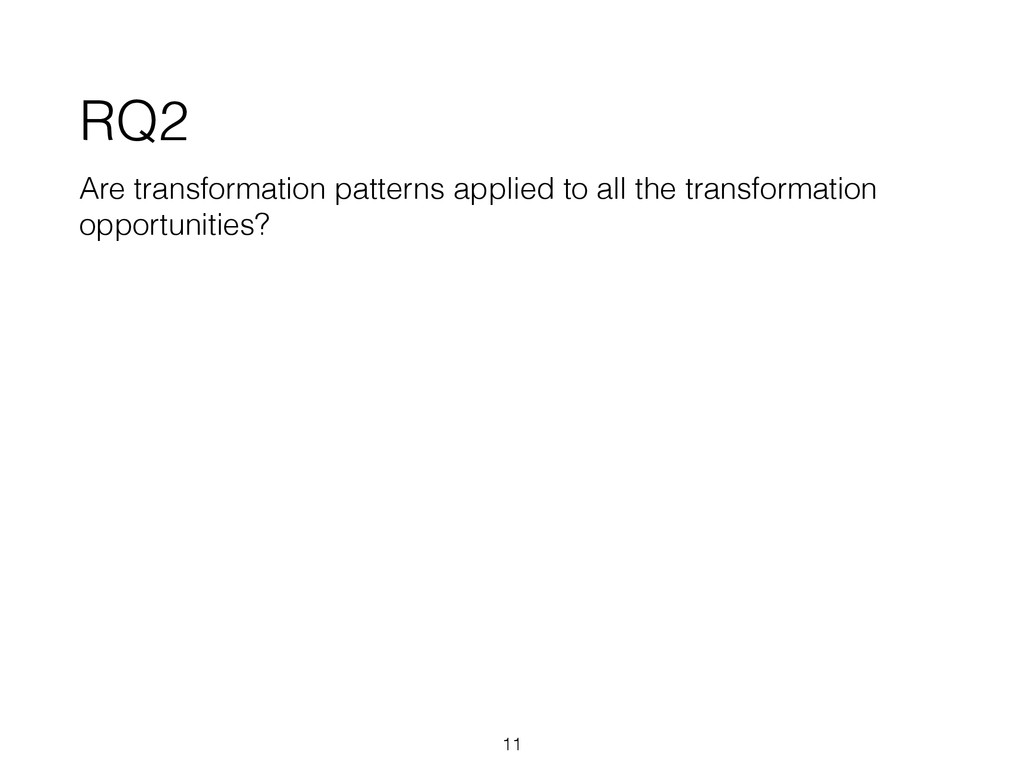 RQ2 Are transformation patterns applied to all ...