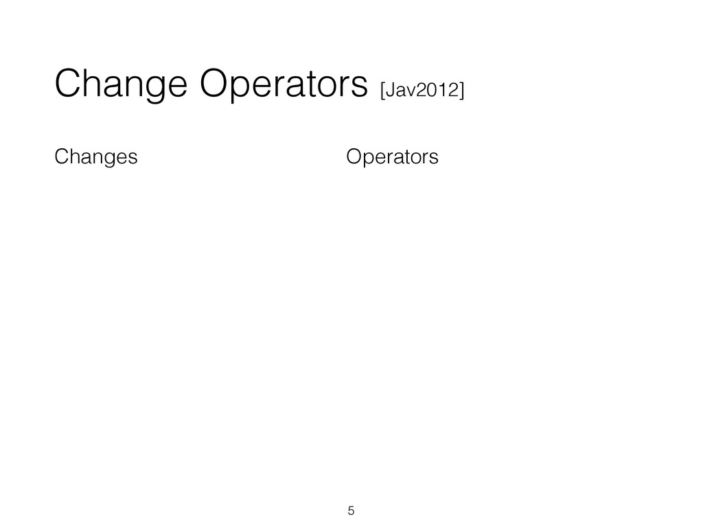Changes Operators Change Operators [Jav2012] 5
