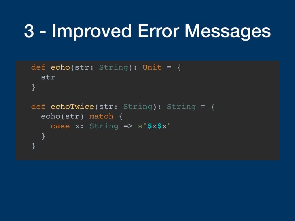 3 - Improved Error Messages def echo(str: Strin...