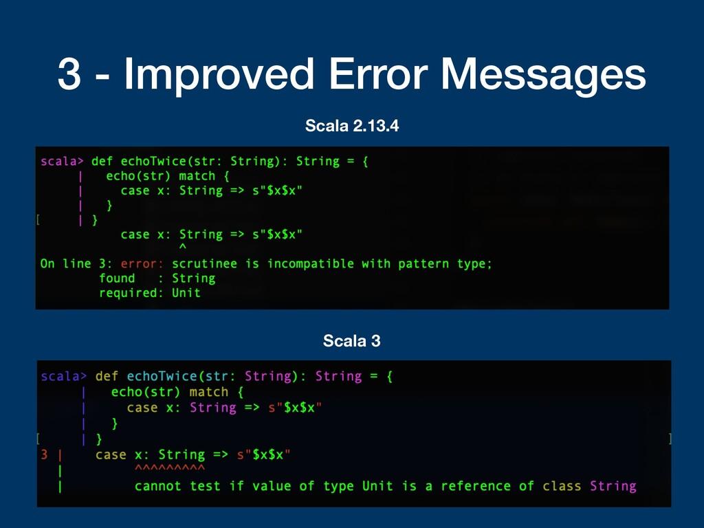 3 - Improved Error Messages Scala 2.13.4 Scala 3