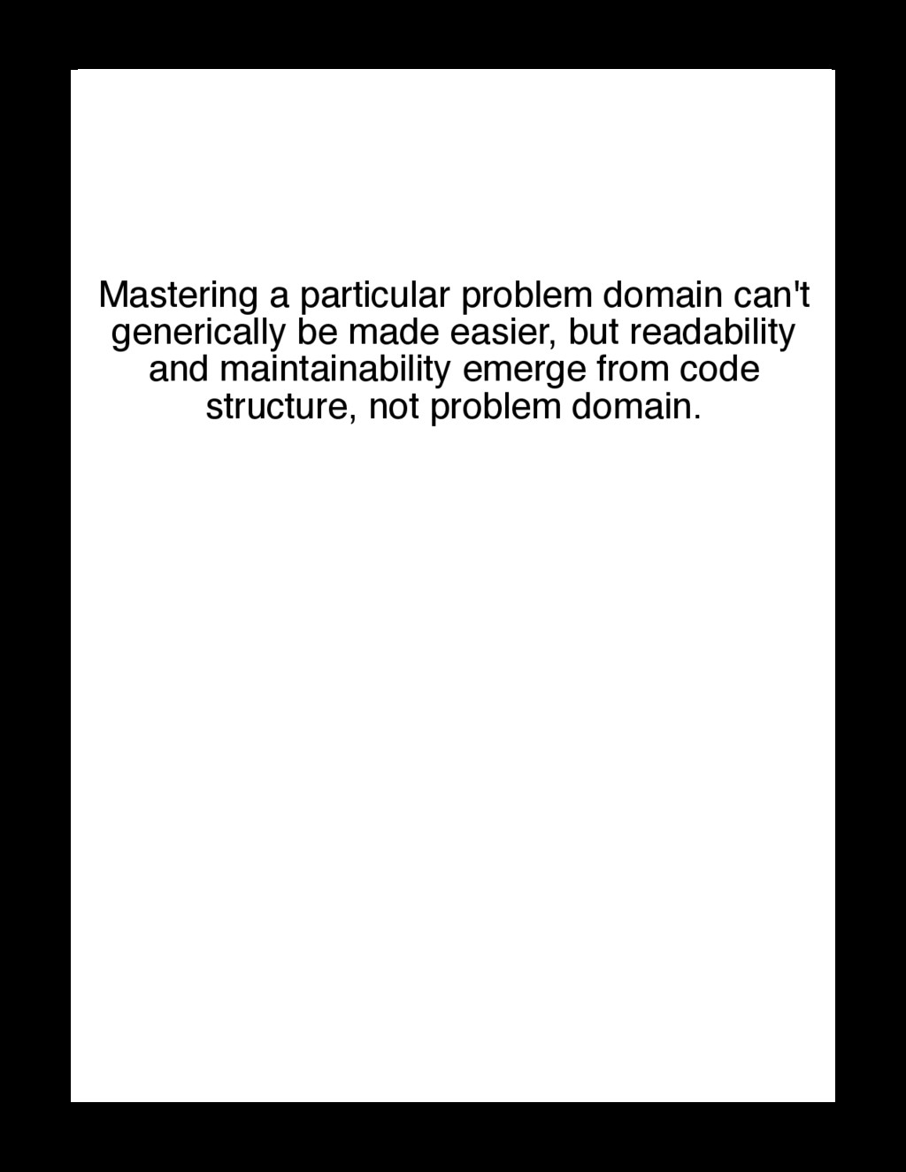 Mastering a particular problem domain can't gen...