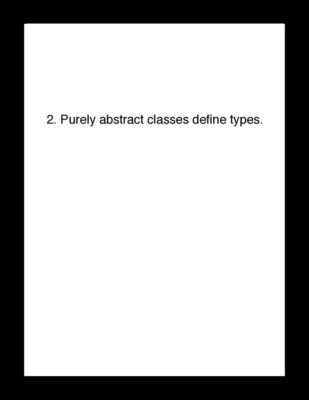 2. Purely abstract classes define types. Code Un...