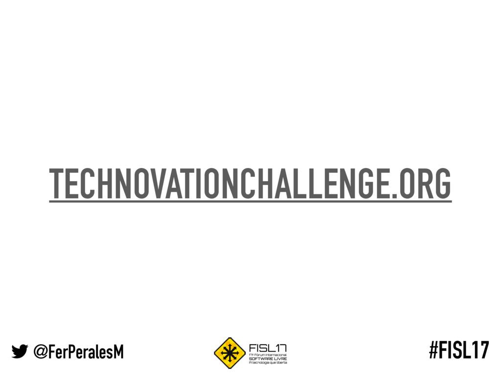 @FerPeralesM #FISL17 TECHNOVATIONCHALLENGE.ORG
