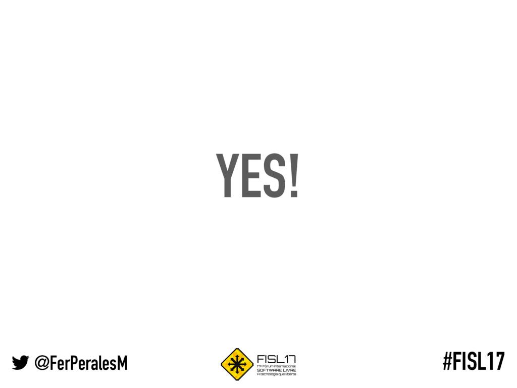 @FerPeralesM #FISL17 YES!