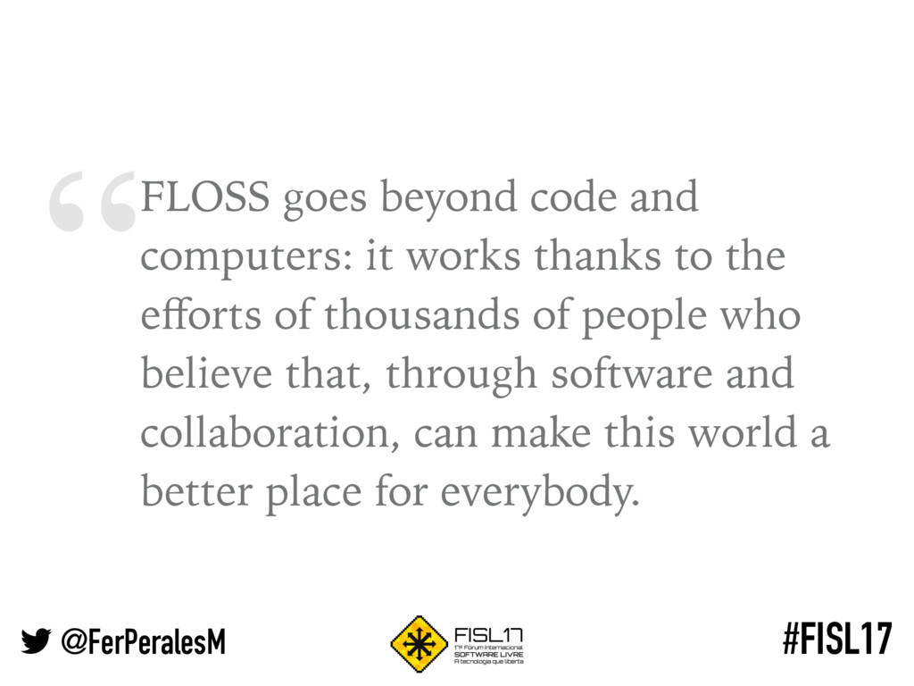 """"""" @FerPeralesM #FISL17 FLOSS goes beyond code a..."""