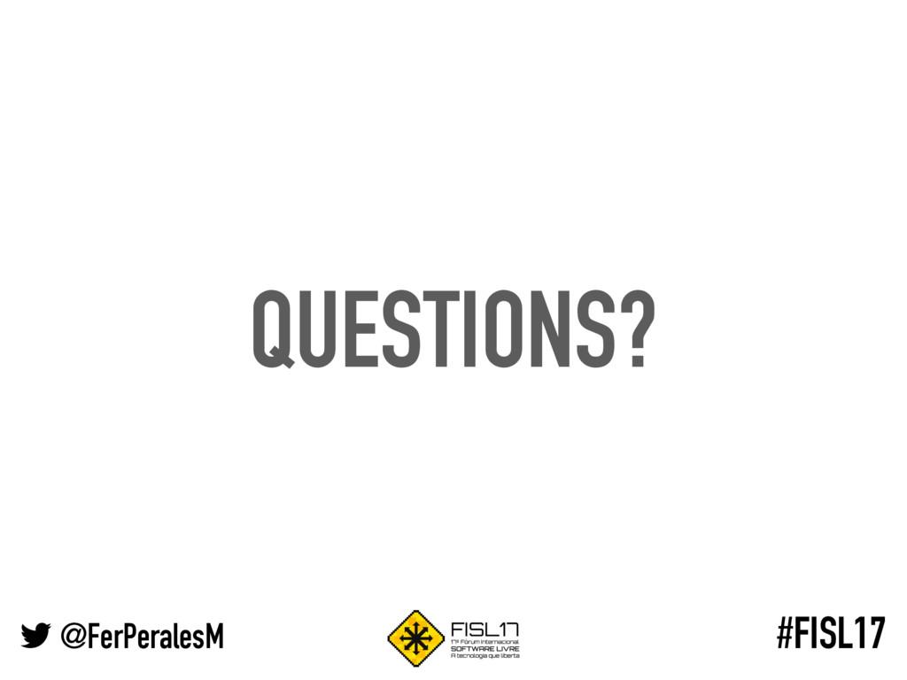@FerPeralesM #FISL17 QUESTIONS?