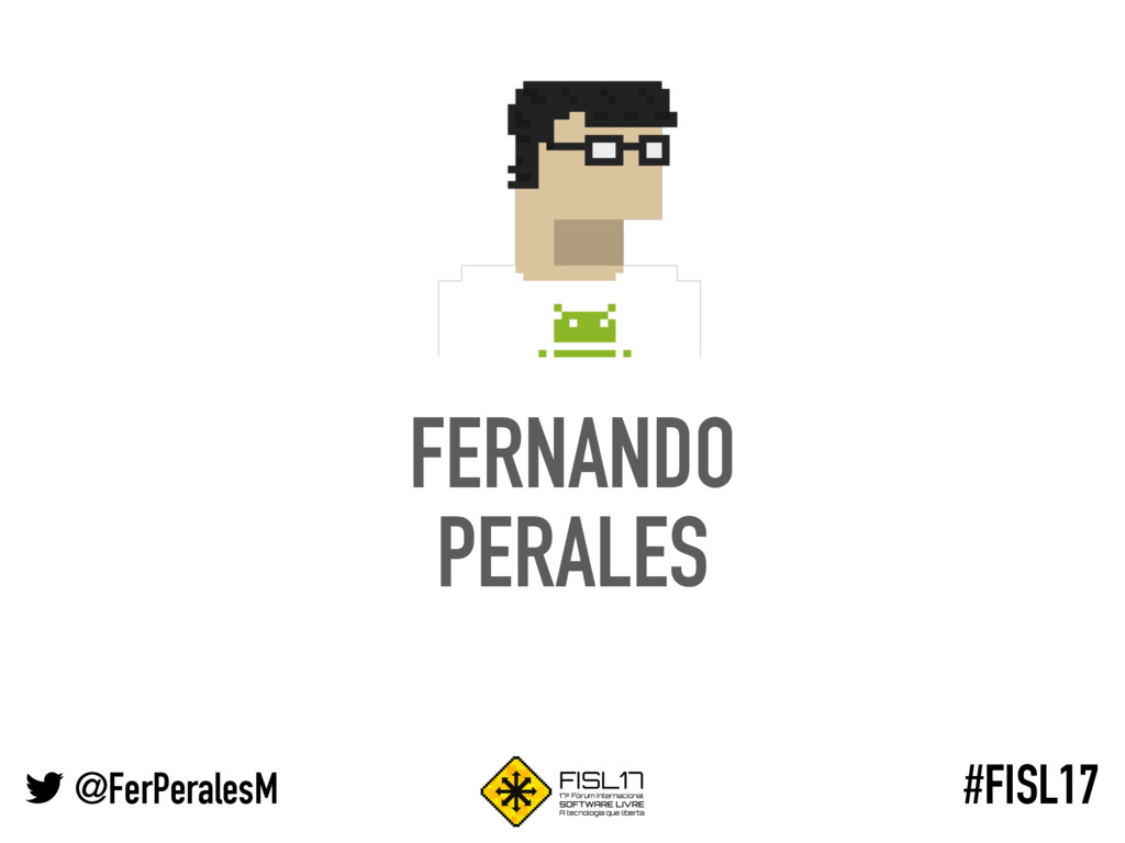 @FerPeralesM #FISL17 FERNANDO PERALES