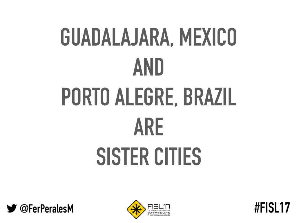 @FerPeralesM #FISL17 GUADALAJARA, MEXICO AND PO...
