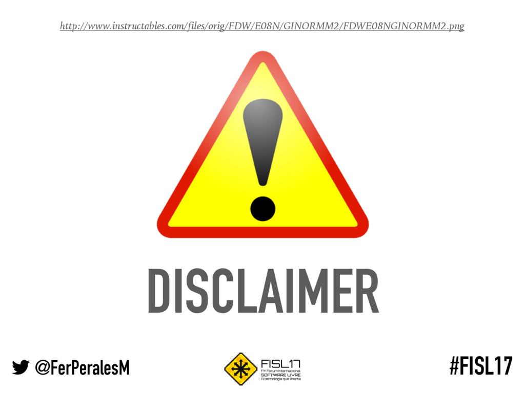 @FerPeralesM #FISL17 DISCLAIMER http://www.inst...