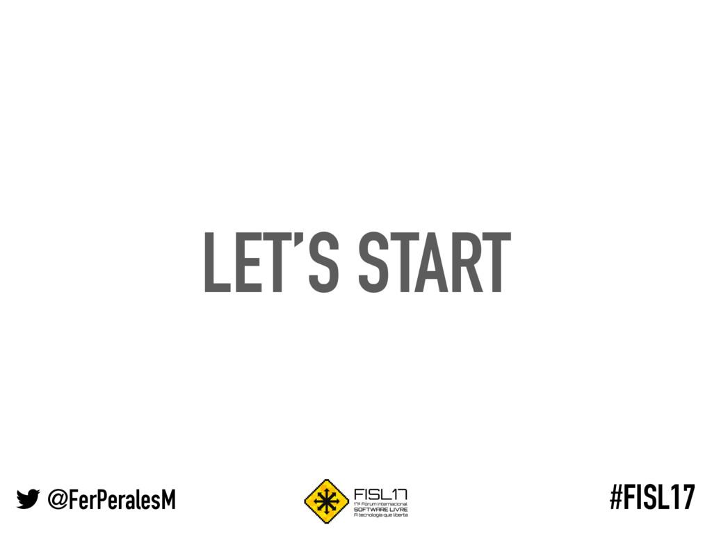 @FerPeralesM #FISL17 LET'S START