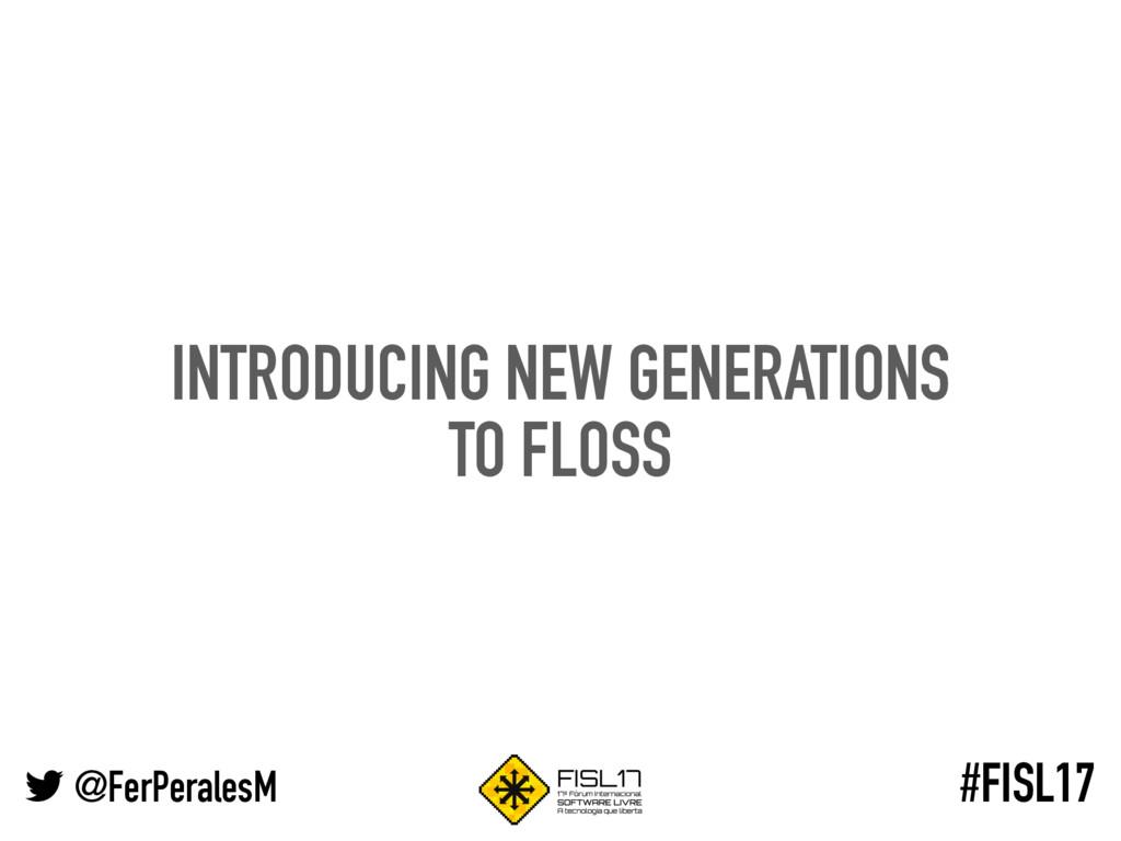 @FerPeralesM #FISL17 INTRODUCING NEW GENERATION...