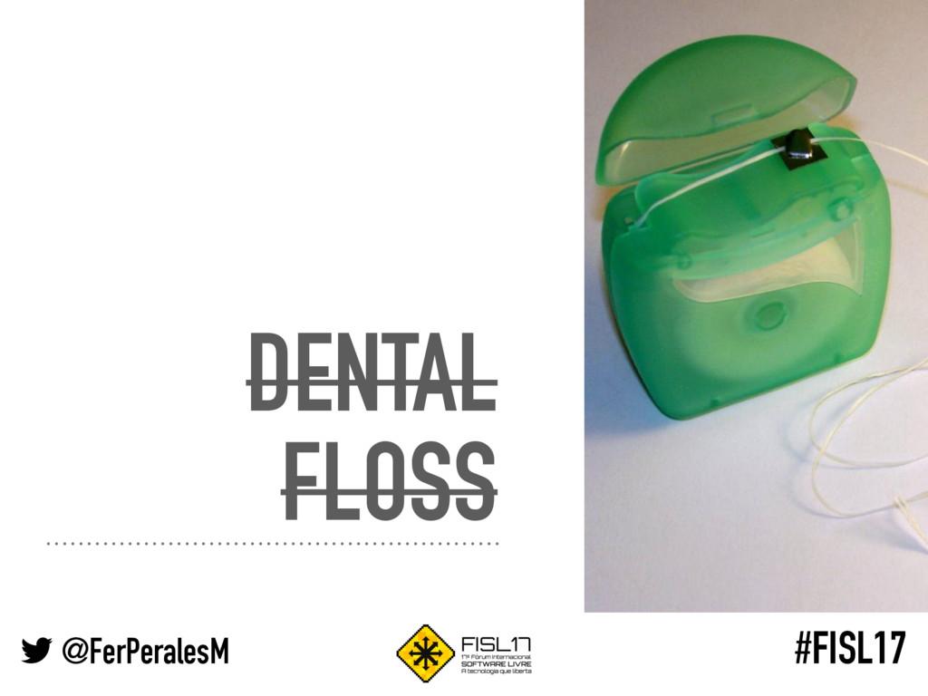 @FerPeralesM #FISL17 DENTAL FLOSS