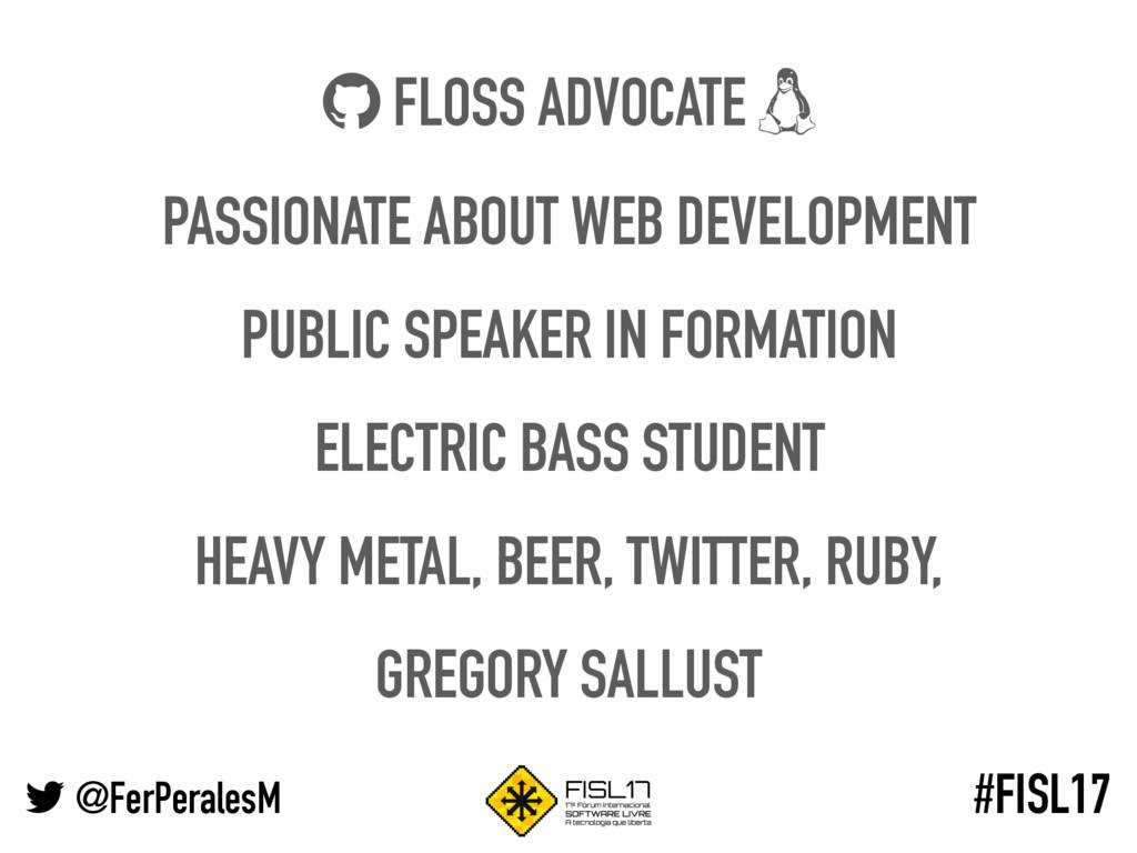 @FerPeralesM #FISL17 FLOSS ADVOCATE PASSIONATE ...