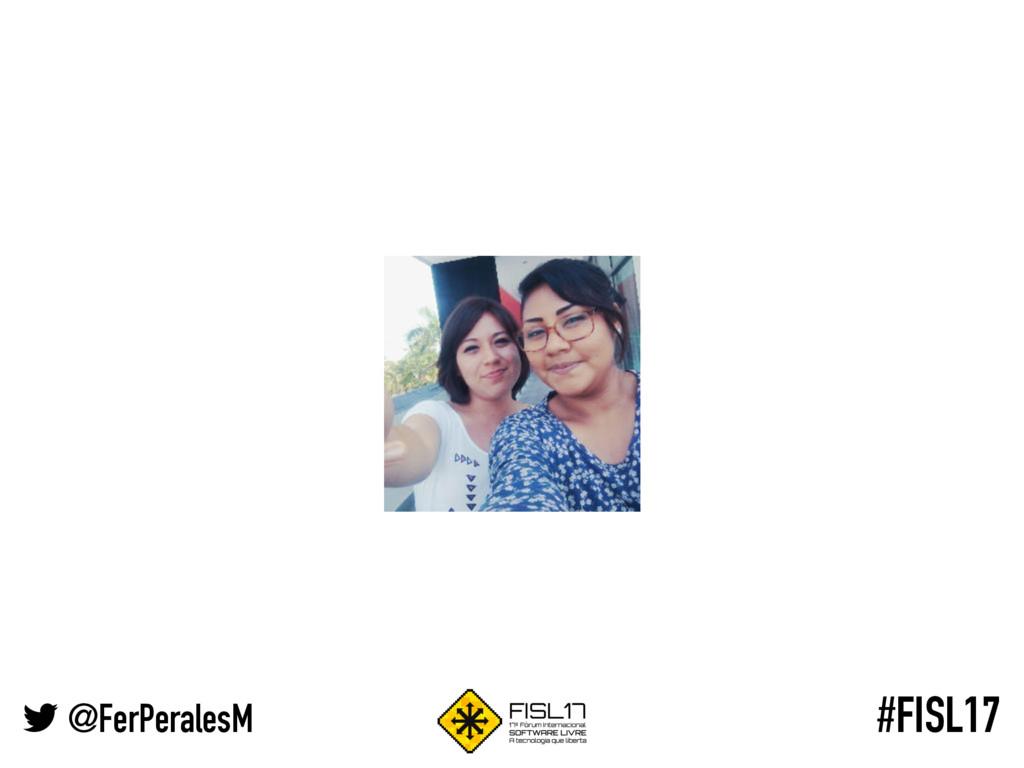 @FerPeralesM #FISL17