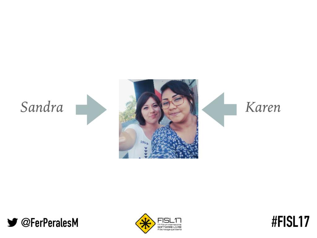 @FerPeralesM #FISL17 Sandra Karen