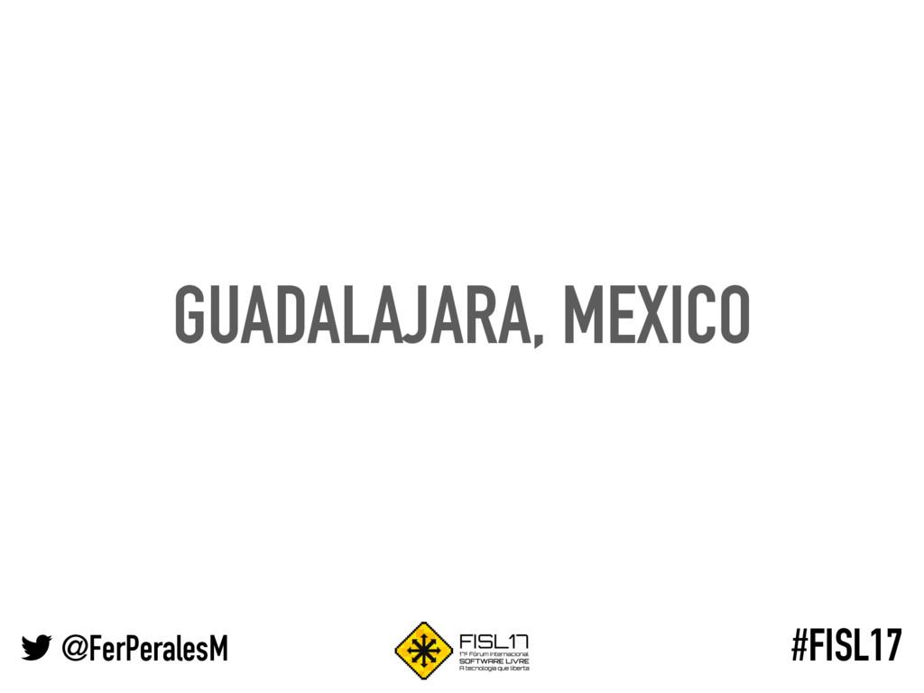 @FerPeralesM #FISL17 GUADALAJARA, MEXICO